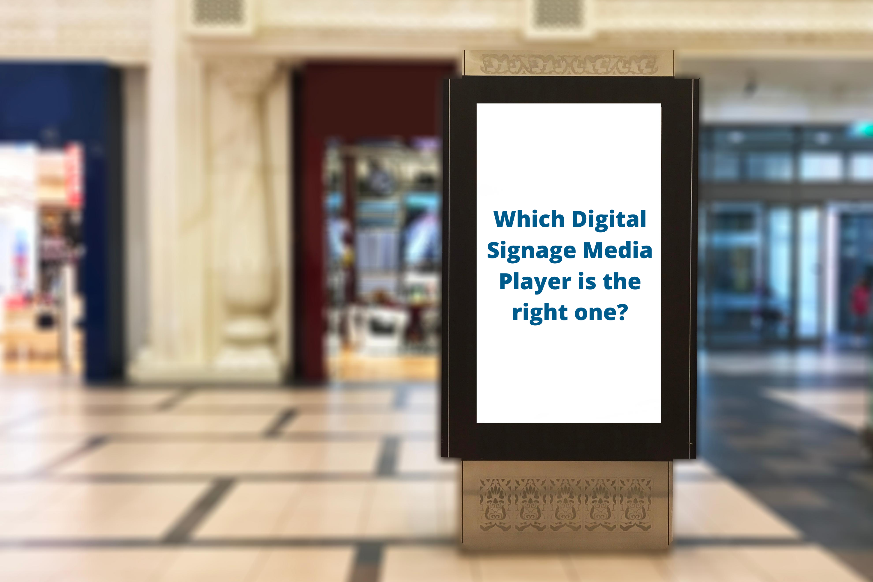 Which Digital Signage Media Player is the right one?