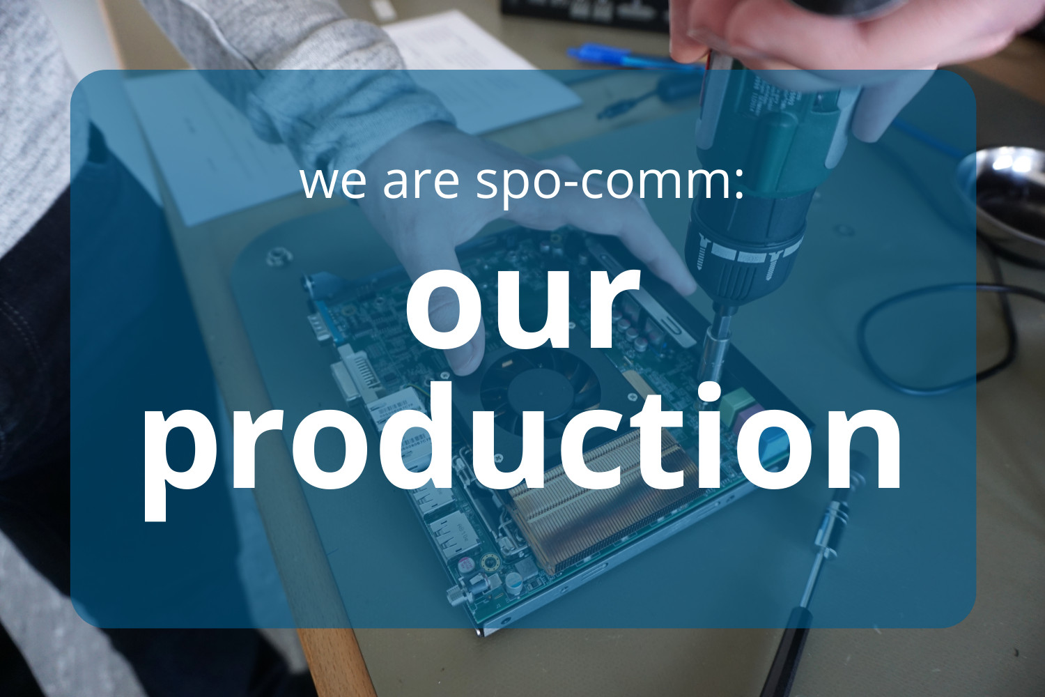 Screws, barcodes and package tape: The spo-comm production