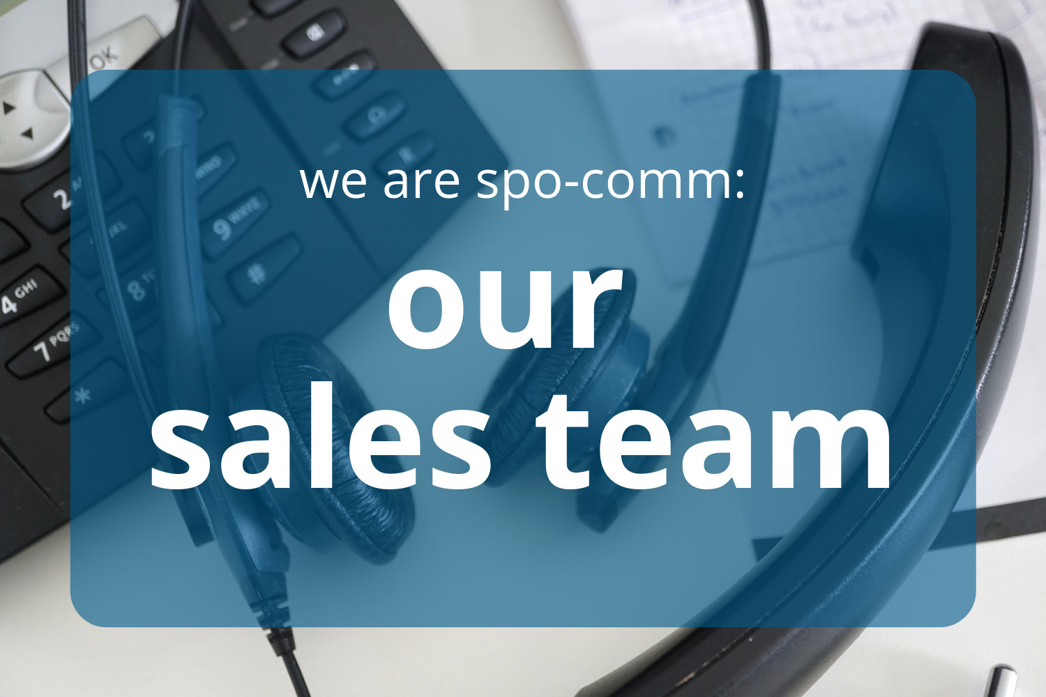 Always close to our customers: The spo-comm sales team