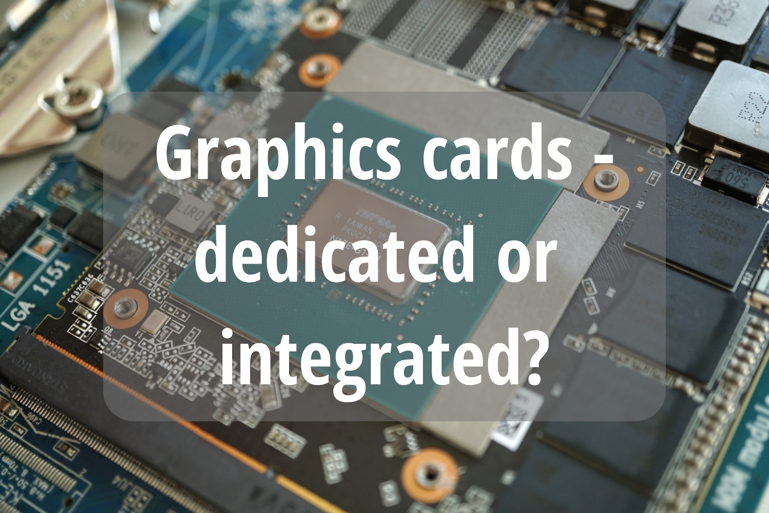 Integrated vs dedicated graphics card: features, differences and benefits